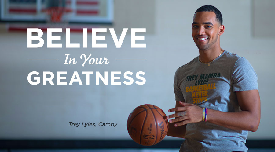 Believe In Your Greatness | Trey Lyles, Camby