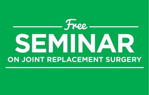 FREE Seminar on Joint Replacement Surgery
